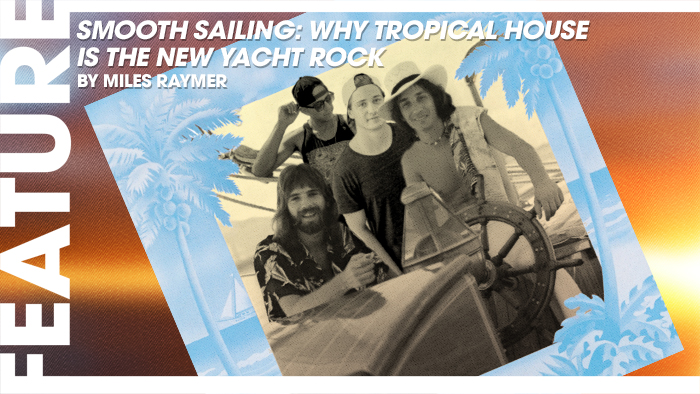 smooth sailing why tropical house is the new yacht rock