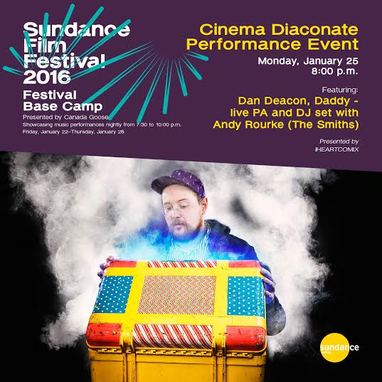 dan deacon daddy andy rourke cinema diaconate sundance base camp
